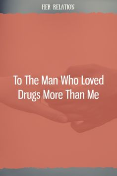 To The Man Who Loved Drugs More Than Me Relationship Blogs, Relationships Love, Love Drug, I Love You, My Love, Let Me Go, Mbti, Dating Advice, Cheating