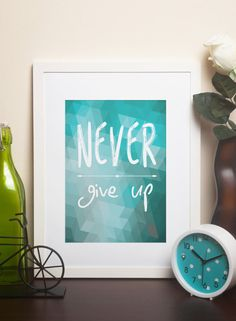NEVER GIVE UP - Turquoise Printable Geometric Motivational Art Wall Decoration Digital Instant Download