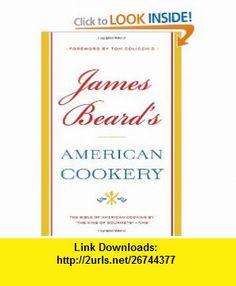 James Beards American Cookery James Beard, Tom Colicchio , ISBN-10: 031609868X  ,  , ASIN: B0062GJL9C , tutorials , pdf , ebook , torrent , downloads , rapidshare , filesonic , hotfile , megaupload , fileserve