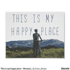 This is my happy place - Mountain biking print Corner Designs, Holiday Photos, My Happy Place, Custom Posters, Mountain Biking, Custom Framing, Favorite Quotes, Bike, Places