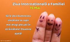 15 Mai - Ziua Internațională a Familiei - Să le dea Dumnezeu sănătate la copii mei dragi plecați în străinătate! Doamne ajută! Mai, Print Tattoos