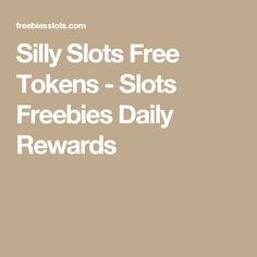 Silly Slots Free Tokens - Slots Freebies Daily Rewards