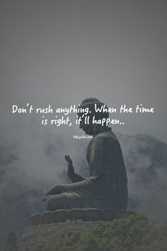 Don't rush anything.