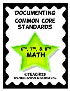 Documenting Common Core Standards - MATH  for grades: 6th, 7th, 8th   $