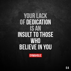 Your Lack Of Dedication Is an insults to those who believe in you. More motivation: https://www.gymaholic.co #fitness #motivation #gymaholic