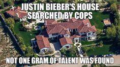 「ジャスティン・ビーバー邸は家宅捜索されたが1gの才能も見つからなかった。」