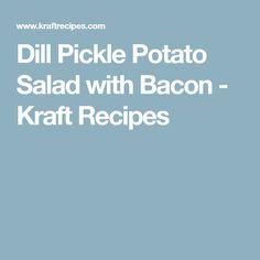 Dill Pickle Potato Salad with Bacon - Kraft Recipes