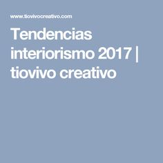 Tendencias interiorismo 2017 | tiovivo creativo