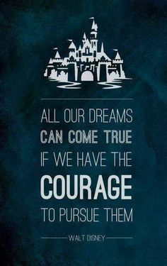 All our dreams can come true if we have the courage to pursue them   Anonymous ART of Revolution