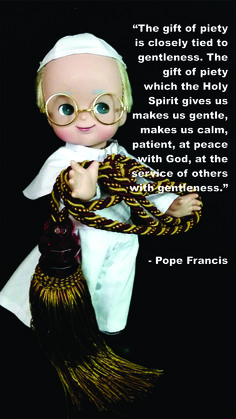 Pope Francis Doll Religious Quote on how piety and gentleness are tied together and that we must serve God and others.
