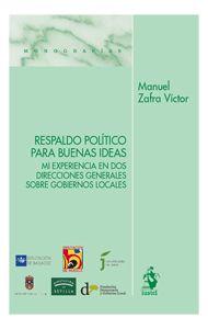 Respaldo político para buenas ideas : mi experiencia en dos direcciones generales sobre gobiernos locales / Manuel Zafra Víctor. - Madrid: Iustel, 2015