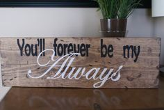 Rustic sign You'll forever be my always made from by RusticRefurb, $24.00