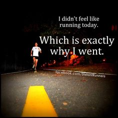 I didn't feel like running today. Which is exactly why I went.