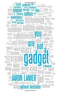 You Are Not a Gadget: A Manifesto by Jaron Lanier  General Collection    HC79.I55 L365 2014