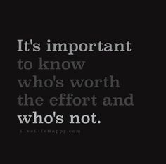 It's important to know who's worth the effort and who's not.