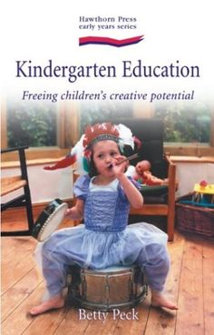 Kindergarten Education: Freeing Children's Creative Potential (Hawthorn Press Early Years) by Betty Peck http://www.amazon.com/dp/1903458331/ref=cm_sw_r_pi_dp_WElYvb1KGGR6T