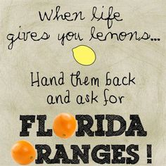 When life gives you lemons... - Planning to buy a property in Florida? Visit http://www.palmbeachcountypropertysearch.com/ or call us at 561-352-3056.