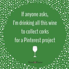 If anyone asks, I'm drinking all this wine to collect corks for a Pinterest project.... Yeah...... that's the reason!! Lol