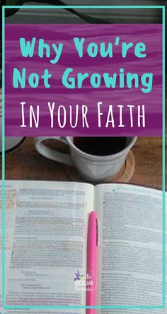 4 Things That Can Keep You From Growing in Your Faith. #Faith #Christianity