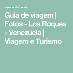 Guia de viagem | Fotos - Los Roques - Venezuela | Viagem e Turismo