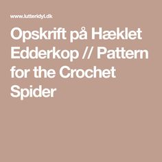 Opskrift på Hæklet Edderkop // Pattern for the Crochet Spider