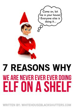 HILARIOUS! 7 reasons why this mom is not doing Elf on a Shelf, via @Ann Flanigan Flanigan Marie // white house black shutters