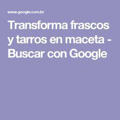 Transforma frascos y tarros en maceta - Buscar con Google