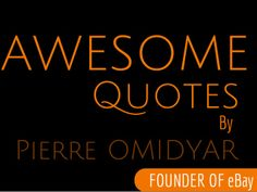 Top 10 Awesome Inspirational Quotes From The Founder Of eBay - Pierre Omidyar by Top10Quotes  via slideshare