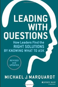 Leading with Questions: How Leaders Find the Right Solutions by Knowing What to Ask by Michael J. Marquardt,http://www.amazon.com/dp/1118658132/ref=cm_sw_r_pi_dp_FU4Btb0QVEKVKMT9