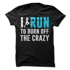I Run To Burn Off The Crazy T Shirt #run #runner #running #shirt