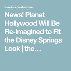 News! Planet Hollywood Will Be Re-imagined to Fit the Disney Springs Look | the…