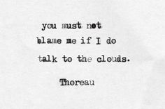Ideas For Wild Nature Quotes Henry David Thoreau Poetry Quotes, Me Quotes, Cloud Quotes, Sky Quotes Clouds, Thoreau Quotes, Henry David Thoreau, Out Of Touch, Nature Quotes, Beautiful Words