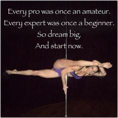 Every pro was once an amateur.  Every expert was once a beginner.  If you haven't tried pole fitness now is the time to start! Pole Dancing for Fitness!