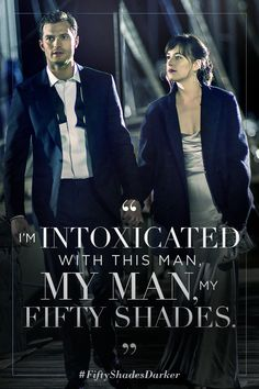 """""""I'm intoxicated with this man, my man, my fifty shades."""" - Anastasia Steele 