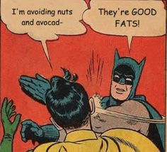 And you simply can't understand people who say they don't eat avocado: It's a good fat, damnit.