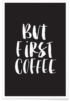 But First Coffee als Premium Poster door THE MOTIVATED TYPE | JUNIQE