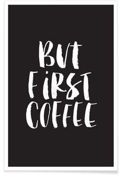 But First Coffee als Premium Poster von THE MOTIVATED TYPE | JUNIQE