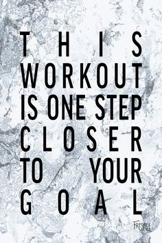 Daily Fitness Motivation: Always keep in mind that each workout places you one step closer to your goal.