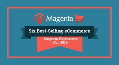 Six Best-Selling eCommerce Magento Extensions For 2016