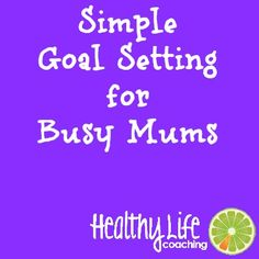 Simple Goal Setting For Busy Mums  #goalsetting #motivation  Healthy Life Coaching  http://healthylifecoaching.com.au/simple-goal-setting-in-3s-for-mums/