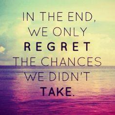 """""""in the end we only regret the chances we didn't take""""  Al final sólo lamentamos las oportunidades que no tomamos"""