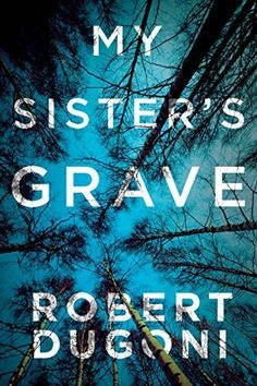 My Sister's Grave by Robert Dugoni is a suspenseful legal thriller book worth reading.
