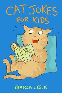 Cat Jokes for Kids: Funny Clean Jokes, Riddles, and Puns for Cat Lovers of All Ages by [Leslie, Rebecca]