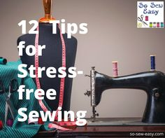 Here are some of my tips for stress free sewing. But sewing is a hobby and pass-time that should really be a refuge from stress.