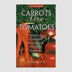 Carrots Love Tomatoes  Louise Riotte