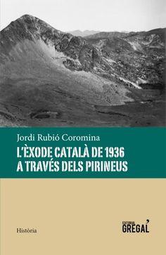 L'Èxode català de 1936 a través dels Pirineus / Jordi Rubió Coromina. Gregal, 2015