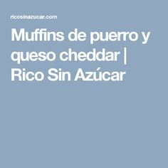 Muffins de puerro y queso cheddar | Rico Sin Azúcar Scones, Queso Cheddar, Brunch, Gluten, Snacks, Meals, Healthy Recipes, Mouths, Buns