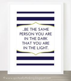 """General Conference Printables - April 2014""""Just be the same person you are in the dark that you are in the light."""" #ldsconf"""