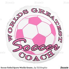 Soccer Futbol Sports Worlds Greatest Coach RND Round Pillow This design for the soccer - futbol ball coach on your gift list features a pink ball with pink and black text Worlds Greatest Soccer Coach. Great gift for a player, fan or coach.