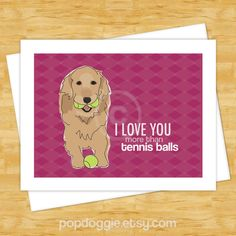 Dog Cards Golden Retriever - I Love You More Than Tennis Balls - Golden Retriever Cards I Love You Valentines Day by PopDoggie on Etsy https://www.etsy.com/listing/177586056/dog-cards-golden-retriever-i-love-you